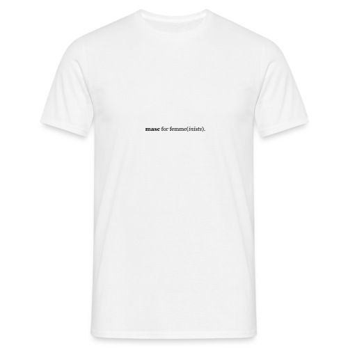 masc for femme(inists). - Men's T-Shirt