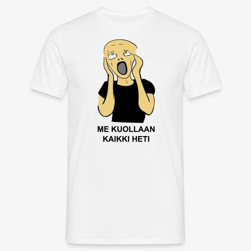 ME KUOLLAAN KAIKKI HETI - Miesten t-paita