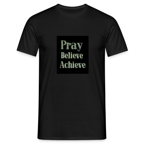 Pray believe achieve - Men's T-Shirt