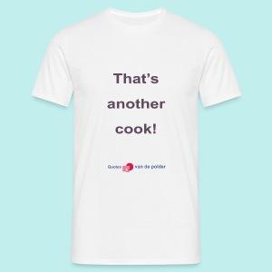 Thats another cook b - Mannen T-shirt