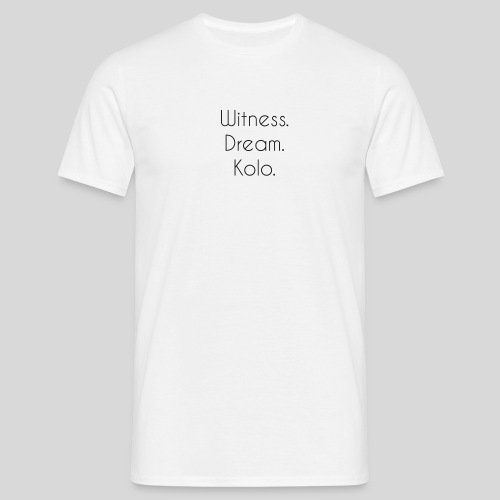 Witness. Dream. Kolo. - T-skjorte for menn