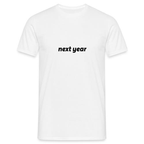 next year - Mannen T-shirt