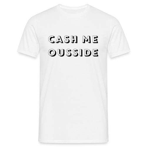 CASH ME OUSSIDE quote - Men's T-Shirt