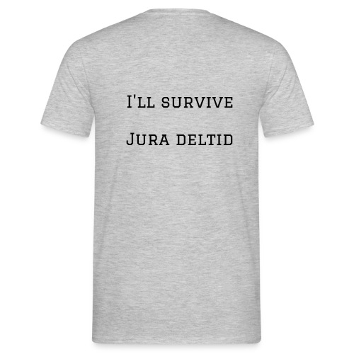 I'll survive jura deltid - Herre-T-shirt