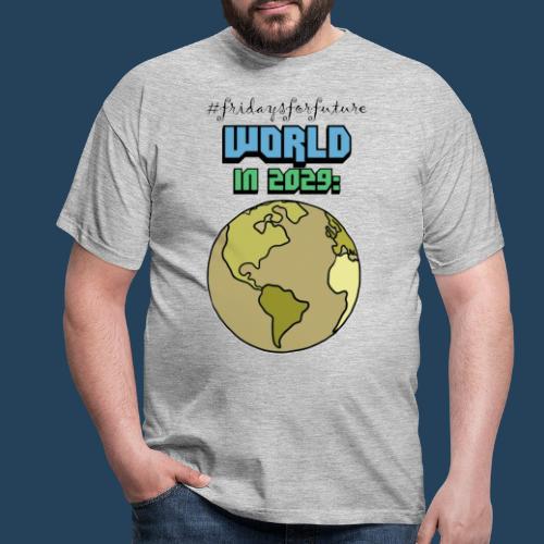 World in 2029 #fridaysforfuture #timetravelcontest - Männer T-Shirt