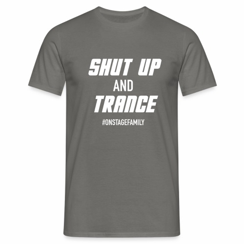 ONSTAGE SHUT UP AND TRANCE - Men's T-Shirt