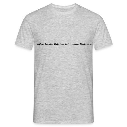 »Die beste Köchin ist meine Mutter« - Männer T-Shirt
