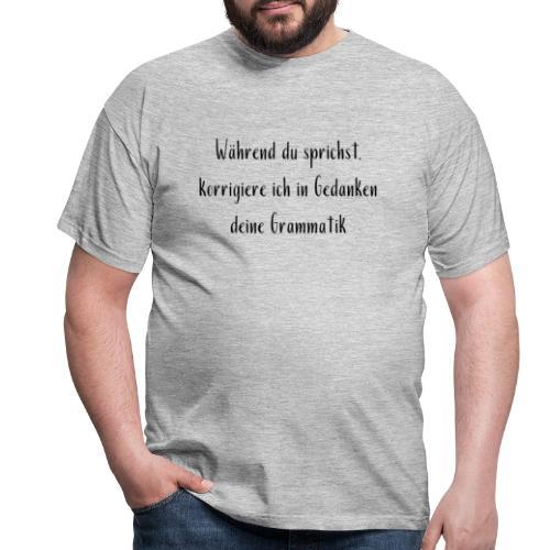 Während du sprichst Grammatik korrigieren Funshirt - Männer T-Shirt