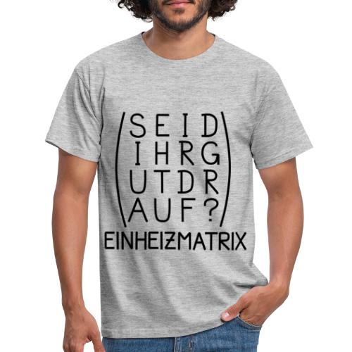 Einheizmatrix - Männer T-Shirt