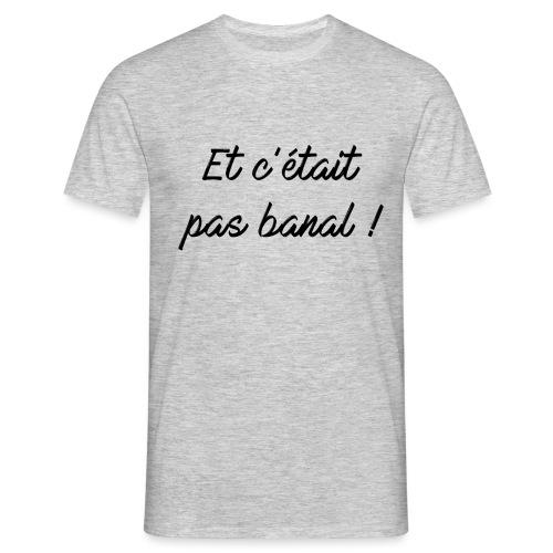 Et c'était pas banal ! - T-shirt Homme