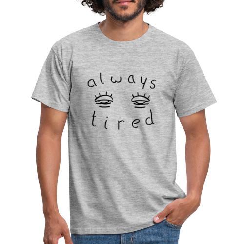 Always tired - Männer T-Shirt
