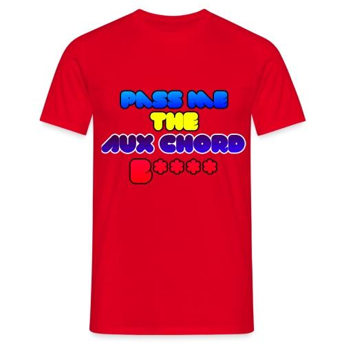 Pass me the AUX chord B**** - Men's T-Shirt