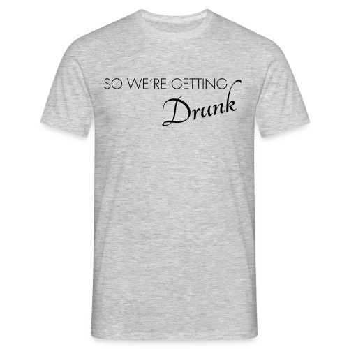 were getting drunk - Männer T-Shirt