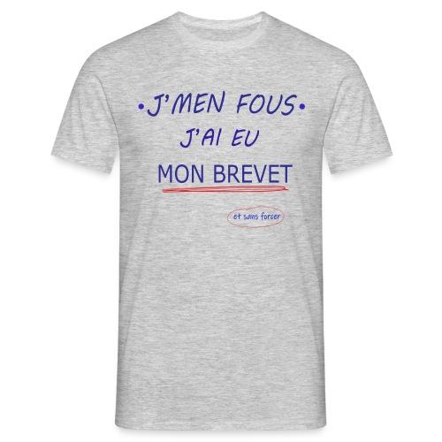 J'men fous j'ai eu mon BREVET ( et sans forcer ) - T-shirt Homme