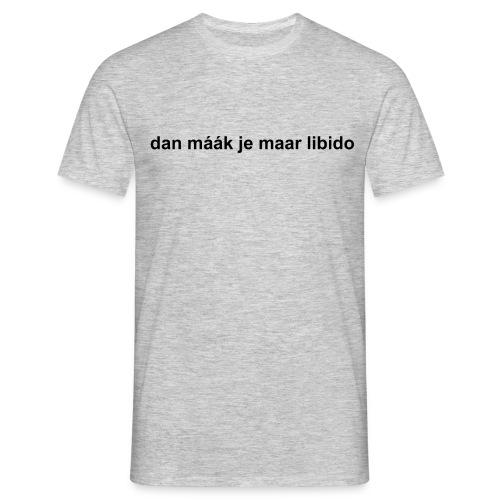 dan maak je maar libido - Mannen T-shirt