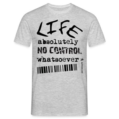 life no control tekst zwart - Mannen T-shirt