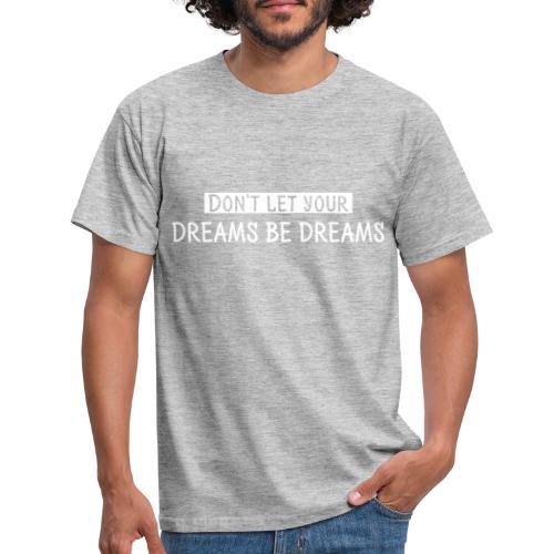 Don't let your dreams be dreams - Camiseta hombre