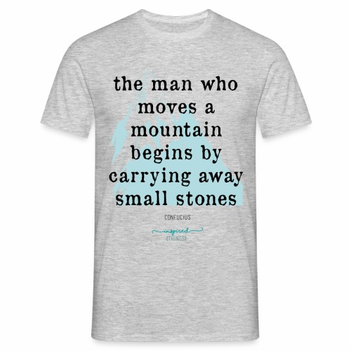 Confucius` Quote - The man who moves a mountain - Men's T-Shirt