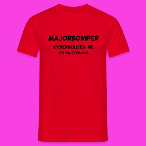 Majorbomper Cyberbullied Me On Twitter.com - Men's T-Shirt