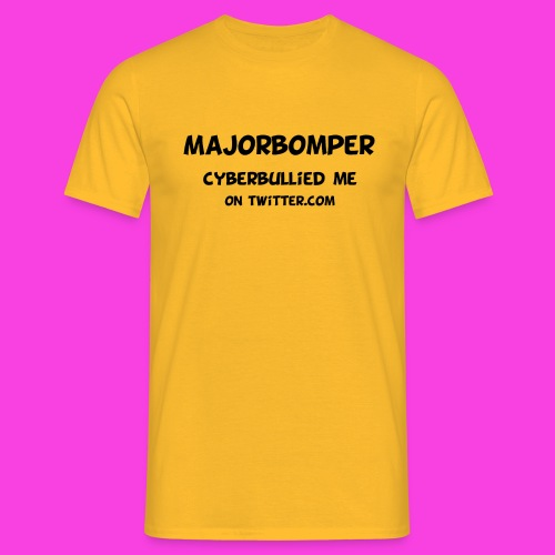 Majorbomper Cyberbullied Me On Twitter.com - Men's T-Shirt
