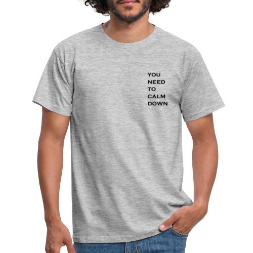 you need to calm down - Mannen T-shirt