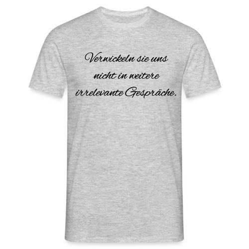 irrelevante Gespraeche - Männer T-Shirt