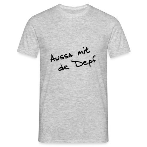Aussa mit de Depf black - Männer T-Shirt