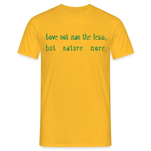 Love not man the less but nature more - Miesten t-paita