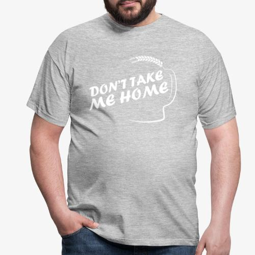dont_take_me_home - Mannen T-shirt