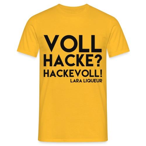 VOLL HACKE - Männer T-Shirt