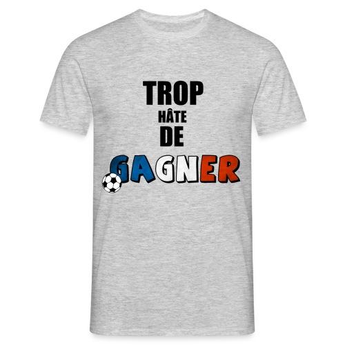 Trop hâte - Gagner - T-shirt Homme