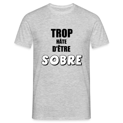 Trop hâte - Sobre - T-shirt Homme