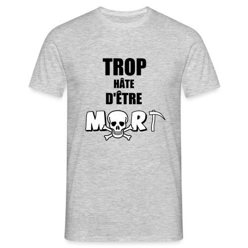 Trop hâte - Mort - T-shirt Homme