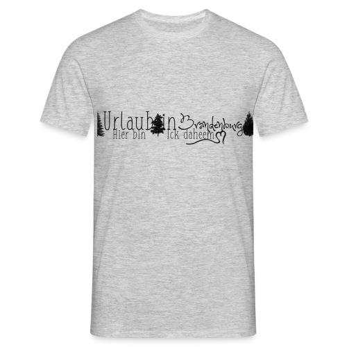 Urlaub in Brandenburg - Männer T-Shirt