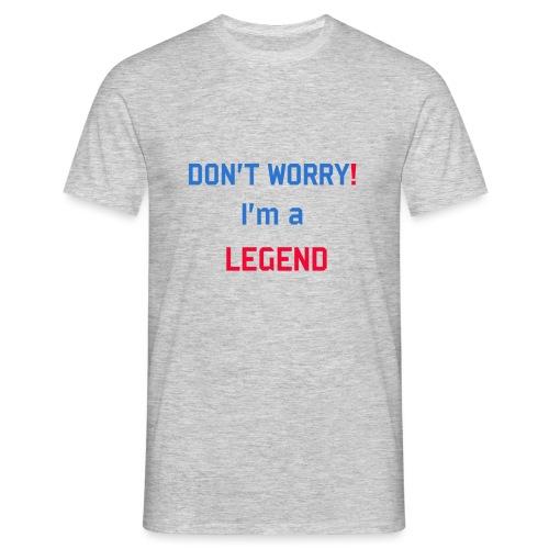 dont worry im a legend - Men's T-Shirt