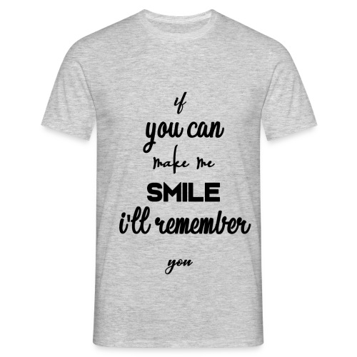 If you can make me smile i'll remember - T-shirt Homme