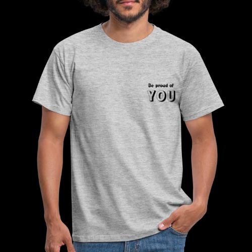 Be proud of YOU - T-shirt Homme