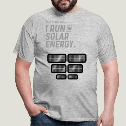 Who needs Abs... I run on solar energy. - Männer T-Shirt