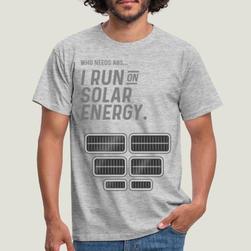 Who needs Abs... I run on solar energy. - Männer T-Shirt
