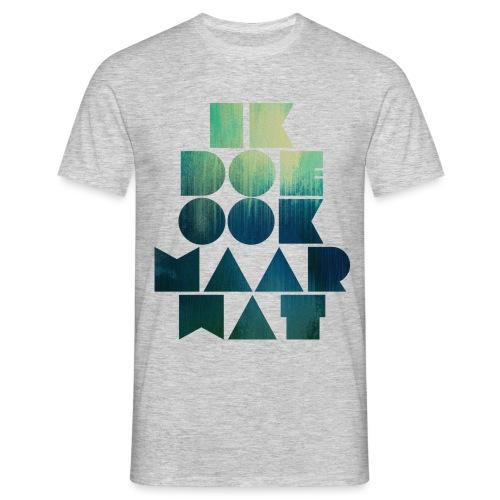 Ik doe ook maar wat - Mannen T-shirt