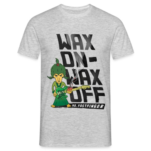 Wax on - Mr. Fastfinger w - Men's T-Shirt