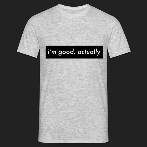 i'm good actually - Men's T-Shirt