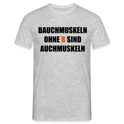 Bauchmuskeln ohne B sind auchmuskeln - lustiger Sp - Männer T-Shirt