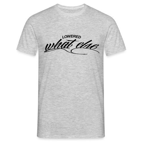 Lowered what else - Männer T-Shirt