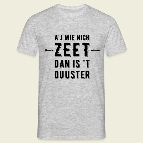 A'j mie nich zeet dan is 't duuster - Mannen T-shirt