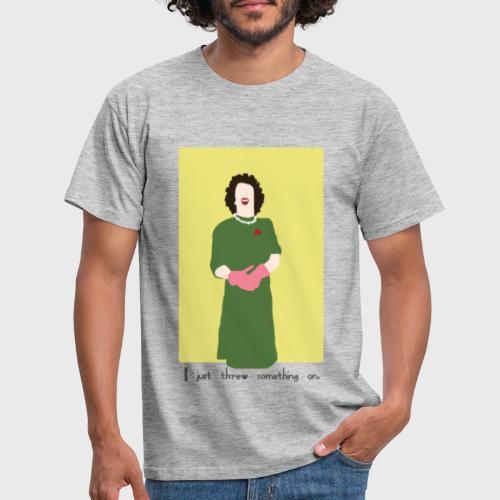 I just threw something on - Mannen T-shirt