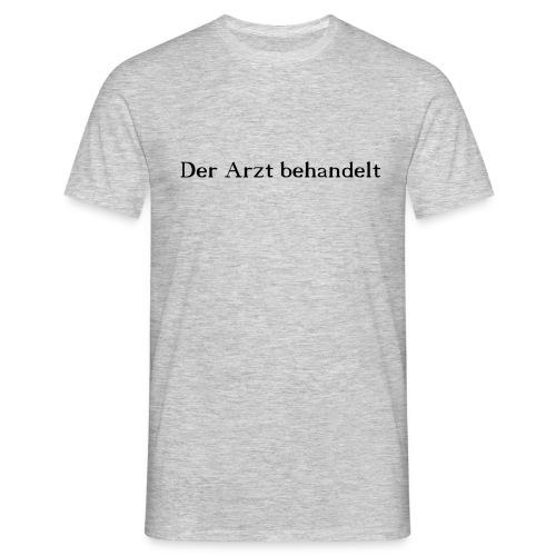 Der Arzt behandelt - Männer T-Shirt