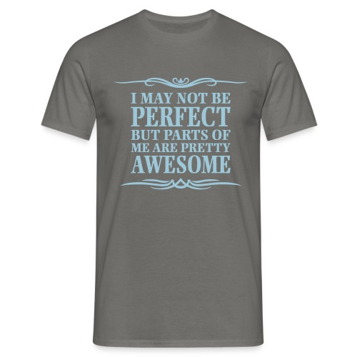 I May Not Be Perfect - Men's T-Shirt