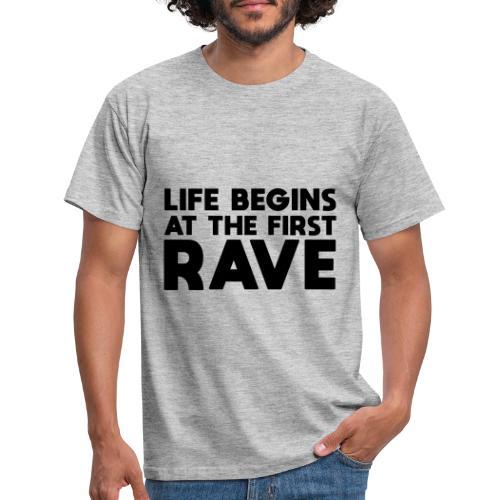 Life begins at the first Rave - Männer T-Shirt