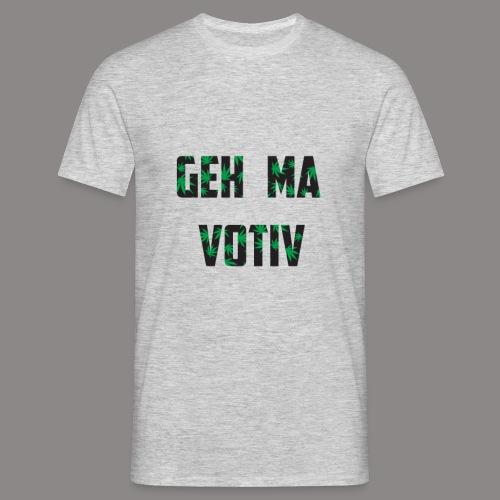 Geh ma Votiv - Männer T-Shirt